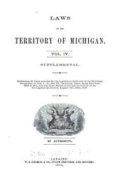 Laws of the Territory of Michigan: Laws Adopted by the Governor and Judges : by Authority, Volume 4