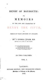 Henry of Monmouth: Or, Memoirs of the Life and Character of Henry the Fifth, as Prince of Wales and King of England, Volume 1