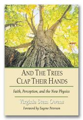 And the Trees Clap Their Hands: Faith, Perception, and the New Physics