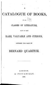 A Catalogue of Books, in All Classes of Literature, Many of Them Rare, Valuable and Curious