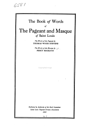 The Book of Words of the Pageant and Masque of Saint Louis: The Words of the Pageant by Thomas Wood Stevens, the Words of the Masque by Percy MacKaye. Pub. by Authority of the Book Committee Saint Louis Pageant Drama Association