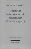 Historische Kulturwissenschaft neuzeitlicher Christentumspraxis PDF