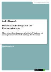 Das didaktische Programm der Elementarisierung: Theoretische Grundlegung und kritische Würdigung mit einem praktischen Ausblick zur Frage der Theodizee