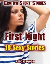 Erotica Short Stories: First Night: 10 Sexy Stories