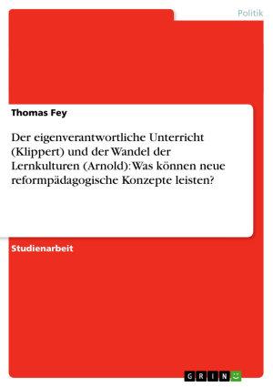 Der eigenverantwortliche Unterricht  Klippert  und der Wandel der Lernkulturen  Arnold   Was k  nnen neue reformp  dagogische Konzepte leisten  PDF