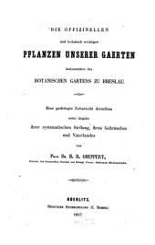 Die offizinellen und technisch wichtigen Pflanzen unserer Gärten insbesondere des Botanischen Gartens zu Breslau: eine gedrängte Übersicht derselben unter Angebe ihrer systematischen Stellung, ihres Gebrauches und Vaterlandes