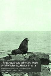 The Fur Seals and Other Life of the Pribilof Islands, Alaska, in 1914