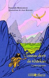 L'oiseau doré de Khârkan: Contes persans