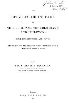 The Epistles of St  Paul to the Ephesians  the Colossians  and Philemon  with introductions and notes  and an essay on the traces of foreign elements in the theology of these Epistles  By the Rev  J  Llewelyn Davies  Gr    Eng PDF