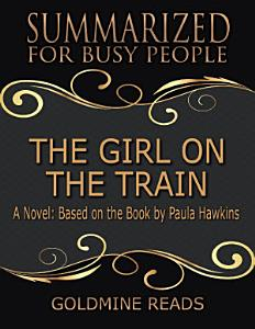The Girl On the Train - Summarized for Busy People: A Novel: Based on the Book by Paula Hawkins