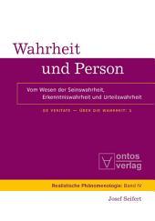 Wahrheit und Person: Vom Wesen der Seinswahrheit, Erkenntniswahrheit und Urteilswahrheit