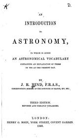An Introduction to Astronomy: To which is Added an Astronomical Vocabulary Containing an Explanation of Terms in Use at the Present Day