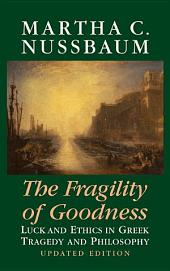The Fragility of Goodness: Luck and Ethics in Greek Tragedy and Philosophy, Edition 2
