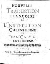 Nouvelle Traduction Françoise De L'Institution Chrestienne De Jean Calvin. Livre Second