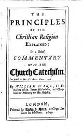 The Principles of the Christian Religion Explained in a Commentary Upon the Church Catechism