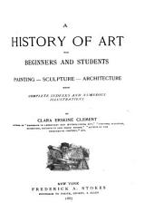 A History of Art for Beginners and Students: Painting, Sculpture, Architecture, with Complete Indexes and Numerous Illustrations