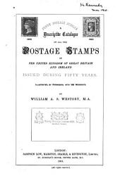 Penny Postage Jubilee: A Descriptive Catalogue of All the Postage Stamps of the United Kingdom of Great Britain and Ireland Issued During Fifty Years