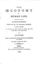 The Œconomy of Human Life: Translated from an Indian Manuscript, Written by an Ancient Bramin. To which is Prefixed, an Account of the Manner in which the Said Manuscript was Discovered. In a Letter from an English Gentleman Now Residing in China to the Earl of E****..