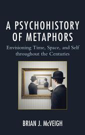 A Psychohistory of Metaphors: Envisioning Time, Space, and Self through the Centuries