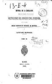 Historia de la legislación y recitaciones del derecho civil de España: Volumen 3