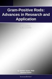 Gram-Positive Rods: Advances in Research and Application: 2011 Edition: ScholarlyBrief