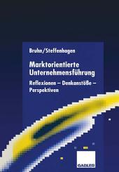 Marktorientierte Unternehmensführung: Reflexionen — Denkanstöße — Perspektiven