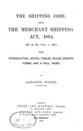 The Shipping Code: Being the Merchant Shipping Act, 1894 (57 & 58 Vict. C. 60) with Introduction, Notes, Tables, Rules, Orders, Forms, and a Full Index
