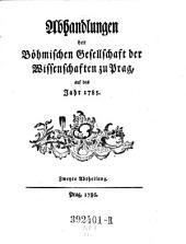 Abhandlungen einer Privatgesellschaft in Böhmen, zur Aufnahme der Mathematik, der vaterländischen Geschichte, und der Naturgeschichte: Band 8