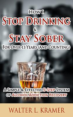 How I Stop Drinking   Stay Sober For Over 13 Years  And Counting  PDF