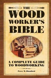 The Woodworker's Bible: A Complete Guide to Woodworking