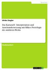 Das Karussell - Interpretation und Auseinandersetzung mit Rilkes Poetologie des mittleren Werks