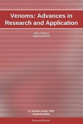 Venoms: Advances in Research and Application: 2011 Edition: ScholarlyBrief