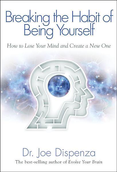 Download Breaking the Habit of Being Yourself Book