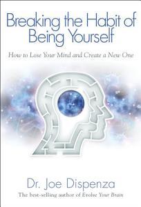 Breaking the Habit of Being Yourself Book