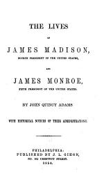 The Lives of John Madison, Fourth President of the United States, and James Monroe, Fifth President of the United States