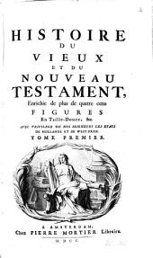 Histoire du Vieux et du Nouveau Testament: enrichie de plus de quatre cens figures en taille-douce, etc, Volume1