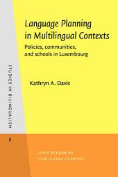 Language Planning in Multilingual Contexts: Policies, communities, and schools in Luxembourg