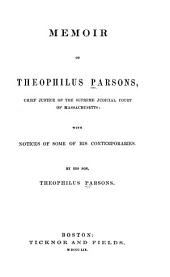 Memoir of Theophilus Parsons, Chief Justice of the Supreme Judicial Court of Massachusetts: With Notices of Some of His Contemporaries