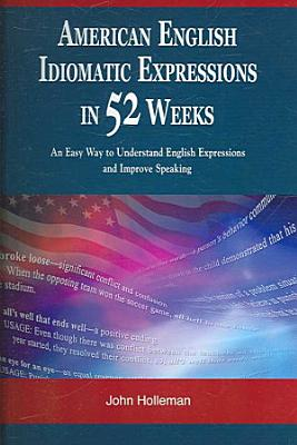 American English Idiomatic Expressions in 52 Weeks