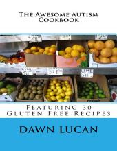 The Awesome Autism Cookbook: Featuring 30 Gluten Free Recipes