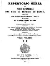 Repertorio geral: ou, Indice alphabetico das leis do imperio do Brasil publicadas desde o começo do anno de 1808 até o presente em seguimento ao Repertorio geral do desembargador, Volume 1