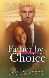 Father By Choice: BWWM Romance Novel