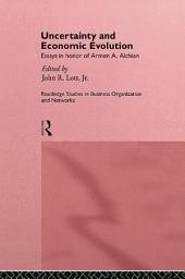 Uncertainty and Economic Evolution: Essays in Honour of Armen Alchian