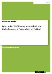 Lehrprobe: Einführung in den direkten Zielschuss nach Passvorlage im Fußball