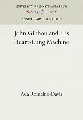John Gibbon and His Heart Lung Machine