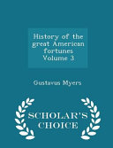 History of the Great American Fortunes Volume 3 - Scholar's Choice Edition