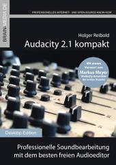 Audacity 2.1 kompakt: Professionelle Soundbearbeitung mit dem besten freien Audioeditor
