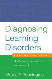 Diagnosing Learning Disorders, Second Edition: A Neuropsychological Framework, Edition 2