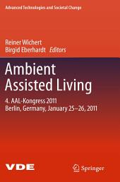 Ambient Assisted Living: 4. AAL-Kongress 2011 Berlin, Germany, January 25-26, 2011