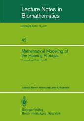Mathematical Modeling of the Hearing Process: Proceedings of the NSF-CBMS Regional Conference Held in Troy, NY, July 21–25, 1980